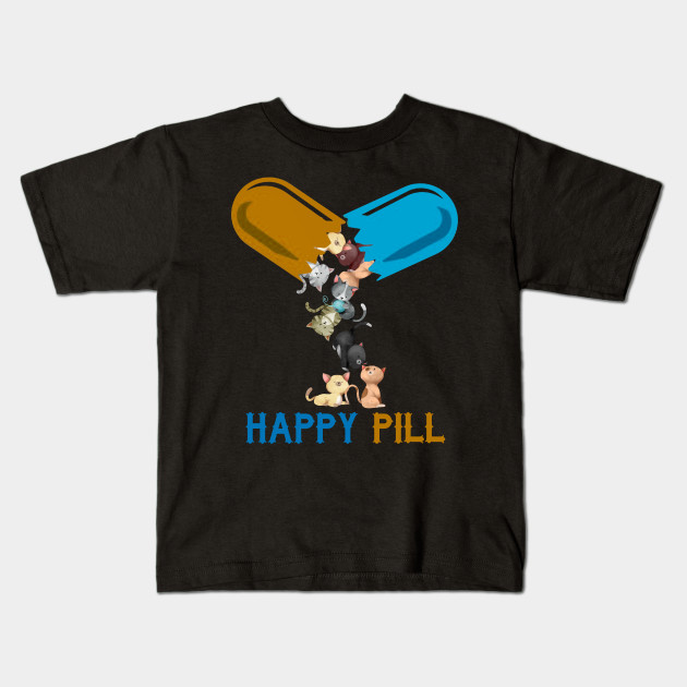 Cats Happy Pill T Shirt Lover Funny Gifts Idea Kids