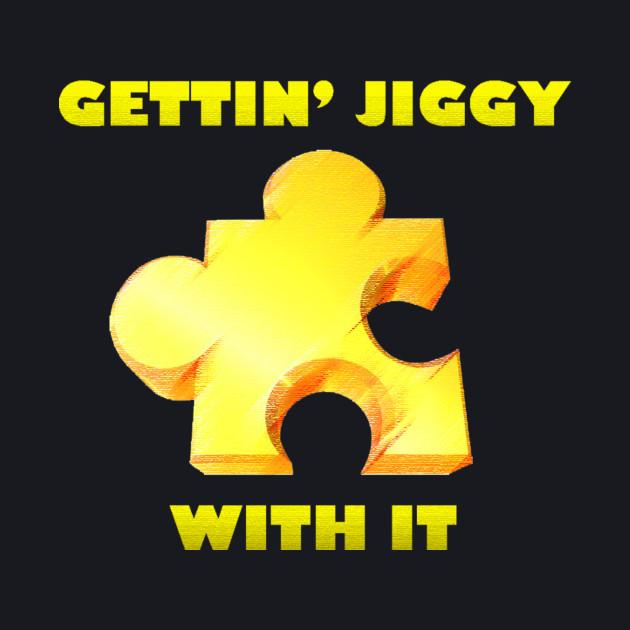 Jiggy With It