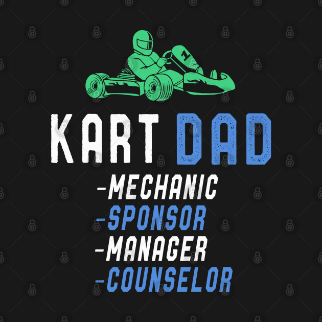 Kart Dad T-Shirt Fathers Day Funny Karting Driver Dad Quotes