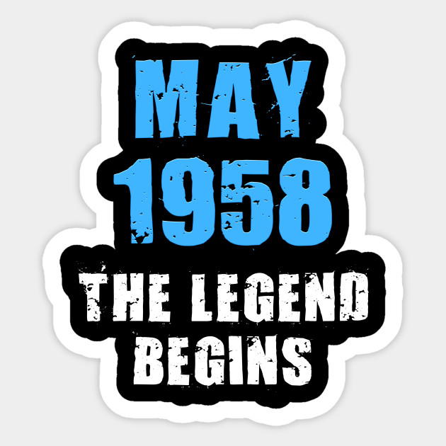 May 1958 Legend Begins 60th Birthday Funny Sticker