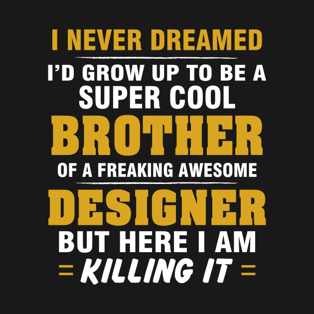 DESIGNER Brother  – Cool Brother Of Freaking Awesome DESIGNER