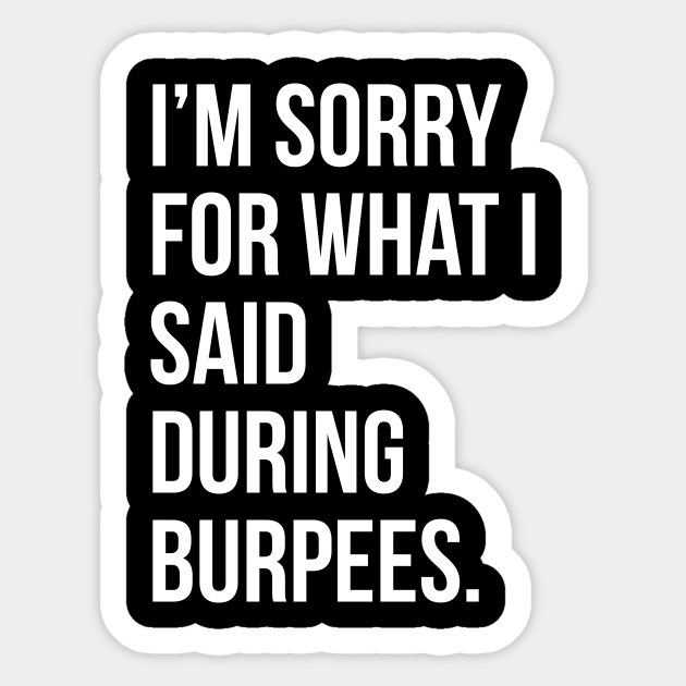 Im Sorry For What I Said During Burpees Funny Gym Quote T Shirt