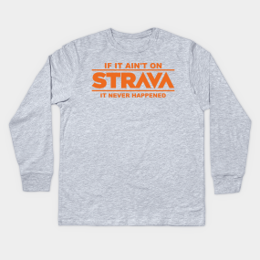 985bf7caf if it ain t on strava it never happened Kids Long Sleeve T-Shirt