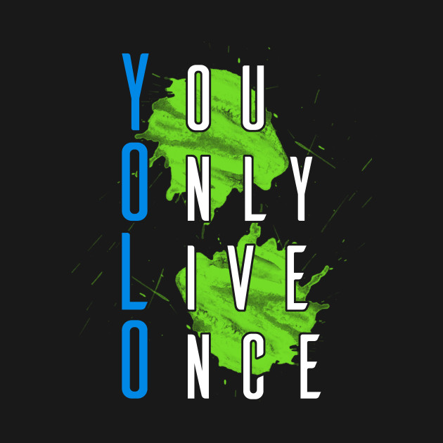 YOLO - You Only Live Once - exciting event