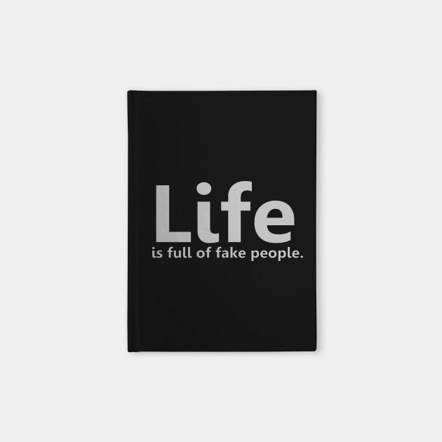 Life Is Full Of Fake People Lifeistooshort Notebook Teepublic