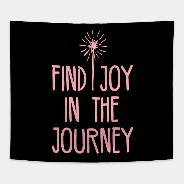 Find Joy In The Journey Motivational Gifts Tapestry Teepublic