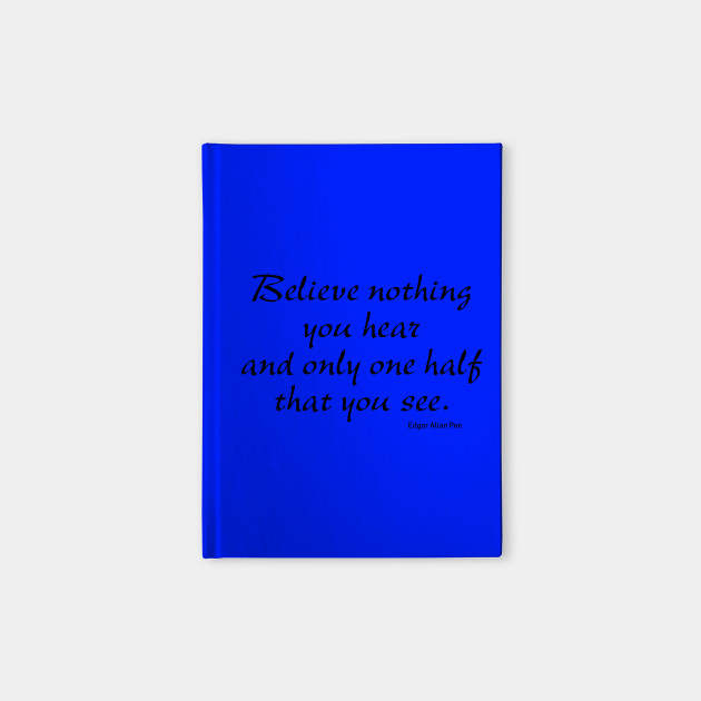 Believe Nothing You Hear Poe Poe Quote Notebook Teepublic