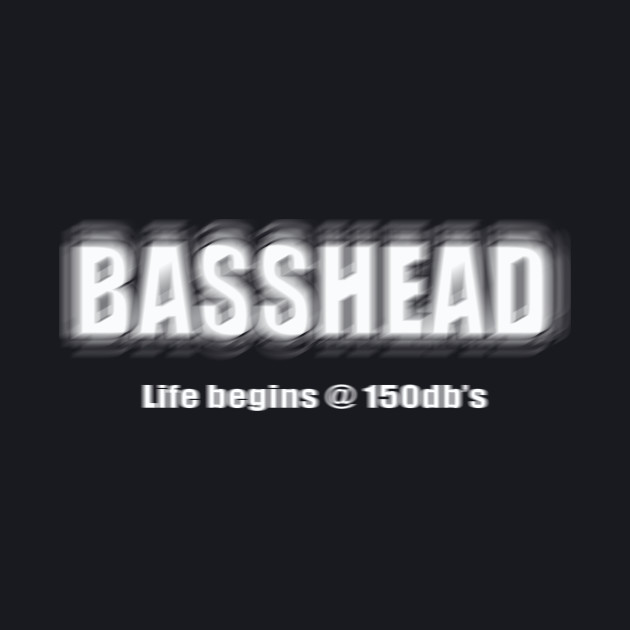 BASSHEAD Life begins @ 150db's