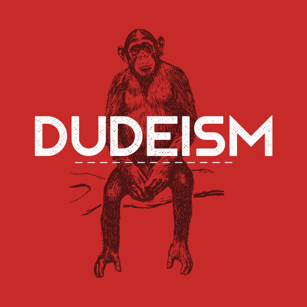 ShirtTeepublic T DudeismDudeism ShirtTeepublic T DudeismDudeism DudeismDudeism ShirtTeepublic T QdsrthC