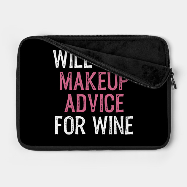 Will Give Makeup Advice for Wine Funny MUA Cosmetics Wine Lover