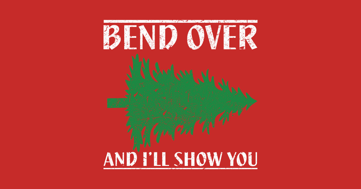 bend over and ill show you funny christmas t shirt - Christmas Vacation Rant