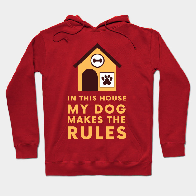 In this house my dog makes the rules Hoodie