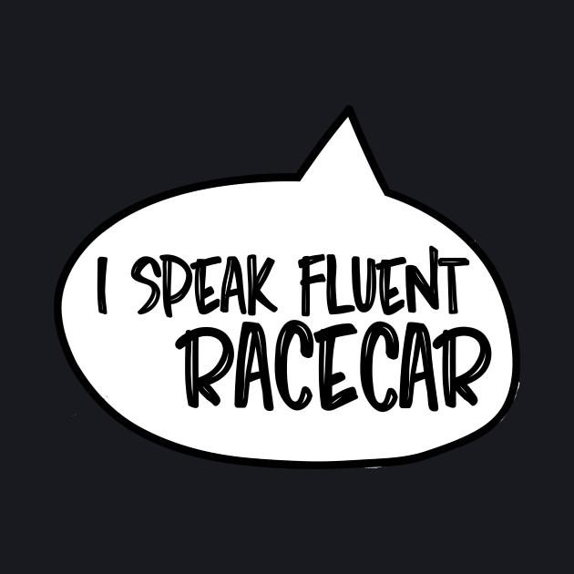 I speak fluent racecar