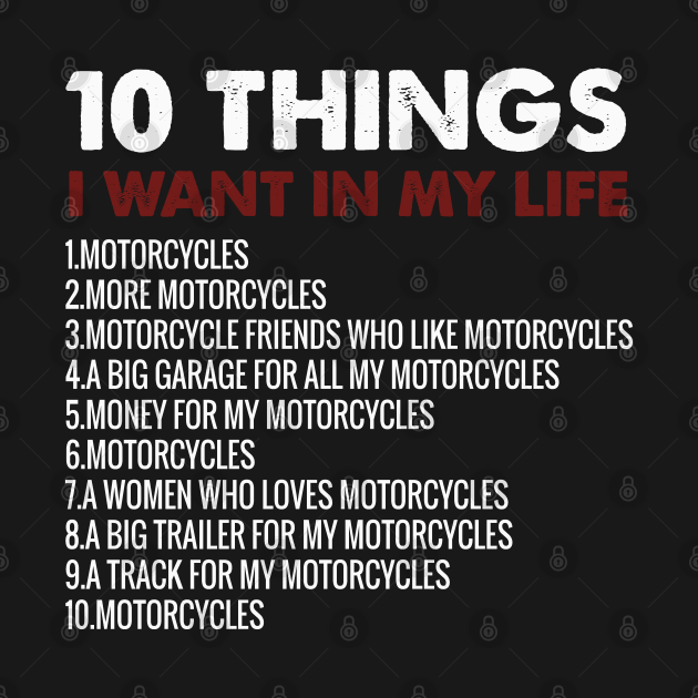 10 Things I Want In My Life motorcycles ,motorcycle lover gift