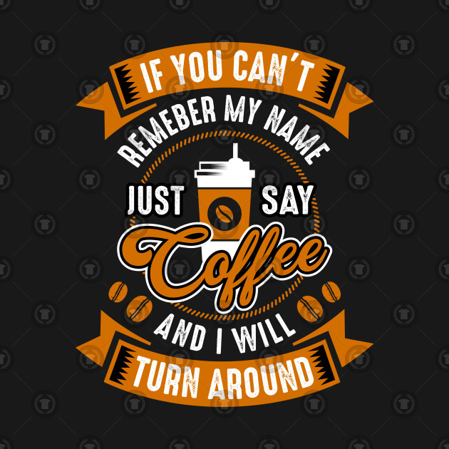 Image result for say coffee and i will turn around