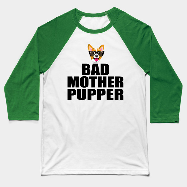 Bad Mother Pupper Baseball T-Shirt