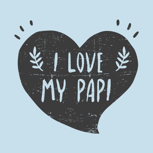 I love my papi - Quiero a mi papi