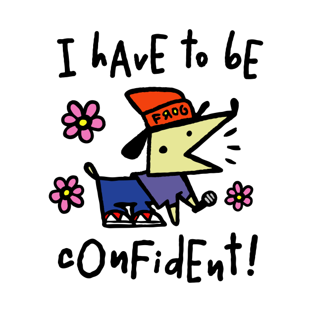 I have to be confident