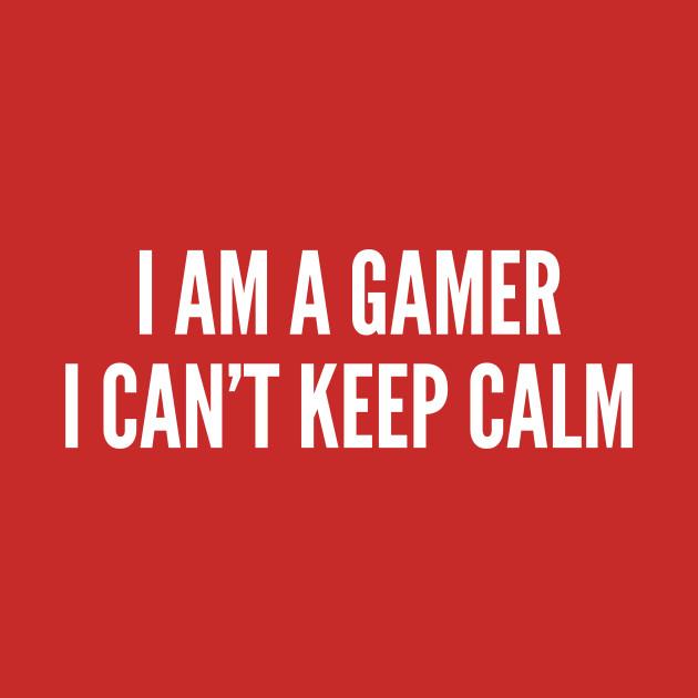 I Am A Gamer I Cant Keep Calm Funny Joke Statement Humor Slogan