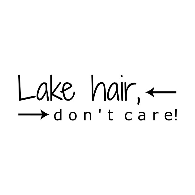 Lake hair, don't care!