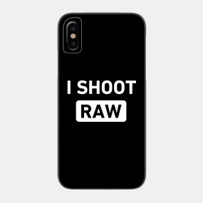 I Shoot Raw Phone Cases - iPhone and Android | TeePublic