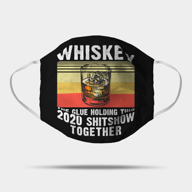 Whiskey the glue holding this 2020 shitshow together