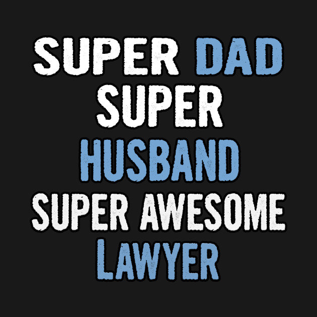 Super Dad, Husband, Lawyer