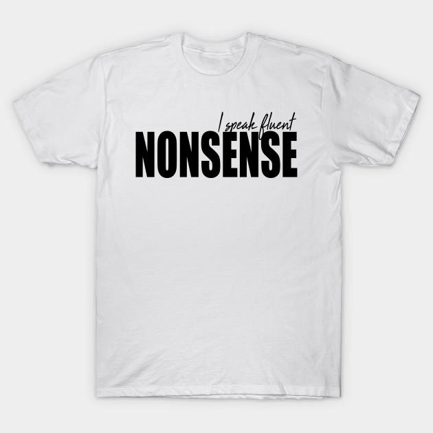 d7035ebac Funny I Speak Fluent Nonsense T shirt for Teens and Adults - Funny I ...