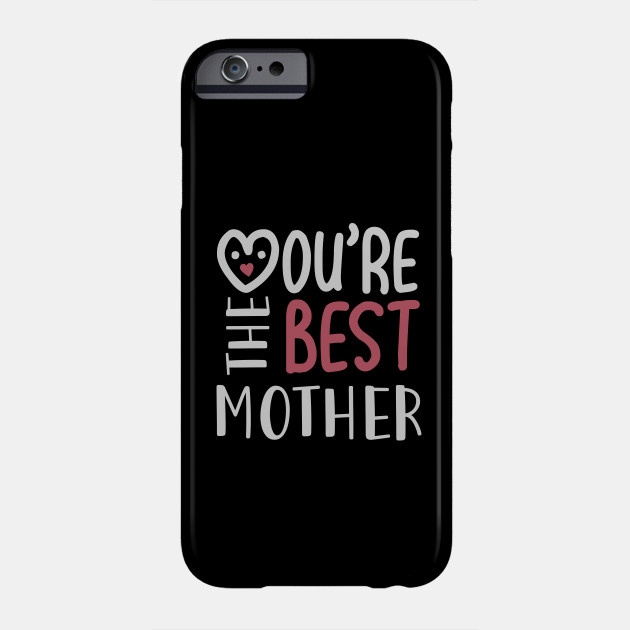 You're The Best Mother Phone Case