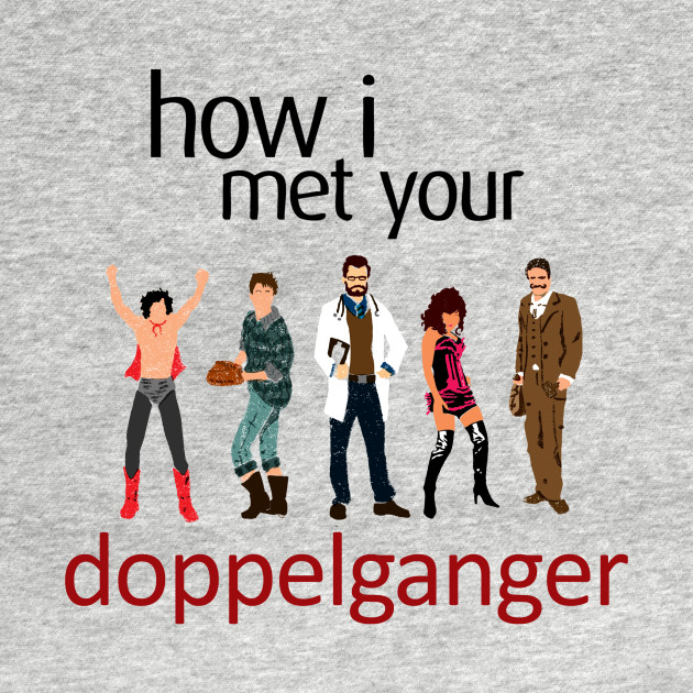How I Met Your Doppleganger