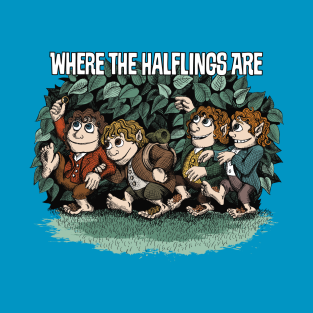 Where the Halflings Are t-shirts
