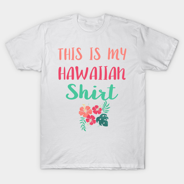 This is my Hawaiian Shirt Aloha Beaches Hawaii Luau Party