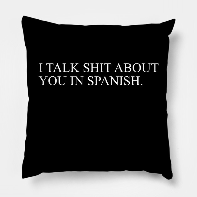 I talk shit about you in spanish