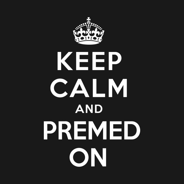 Keep Calm and Premed On