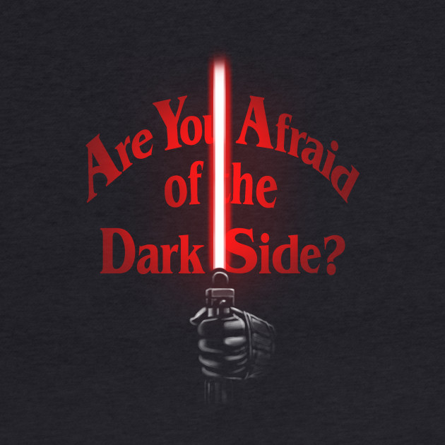 Afraid of the Dark Side?