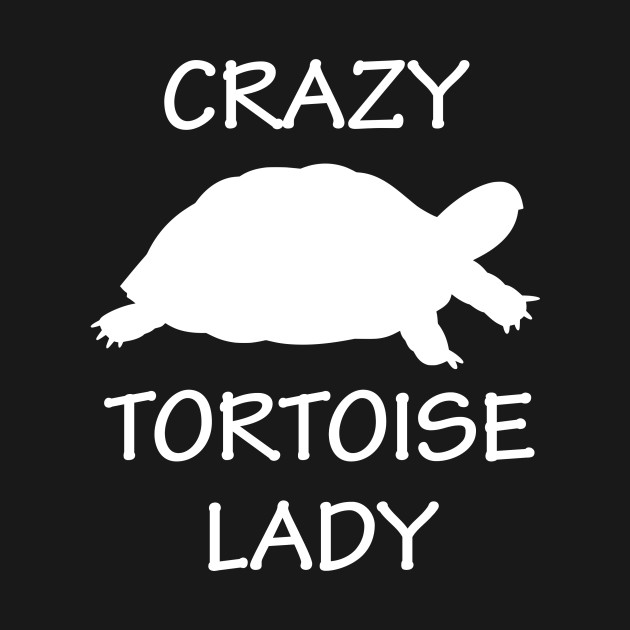 Crazy Tortoise Lady