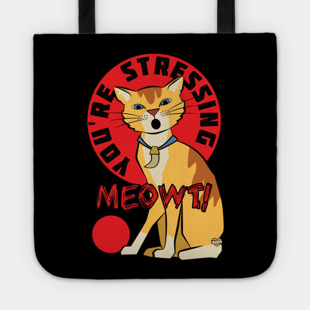 You're Stressing Meowt Cat