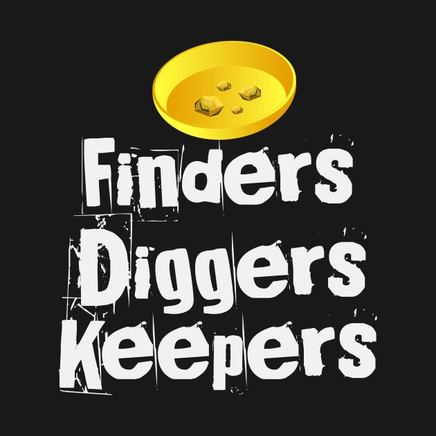 Finders Diggers Keepers | Gold Rush Prospecting