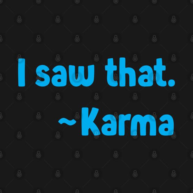 I Saw That ~Karma On The Back - Funny Tshirt - Logo Front