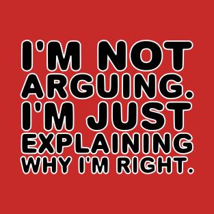 I'm not arguing. I'm just explaining why I'm right. t-shirts