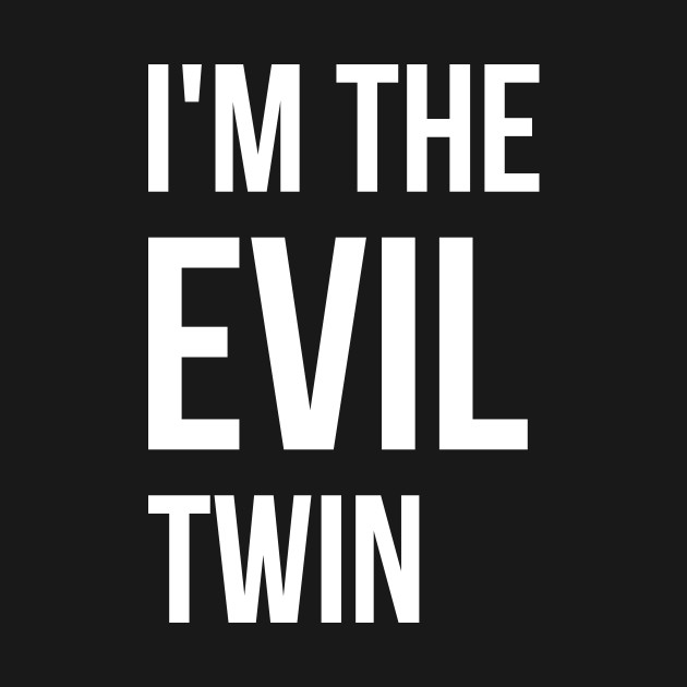 Im The Evil Twin Funny T Shirt Quote Gift Idea