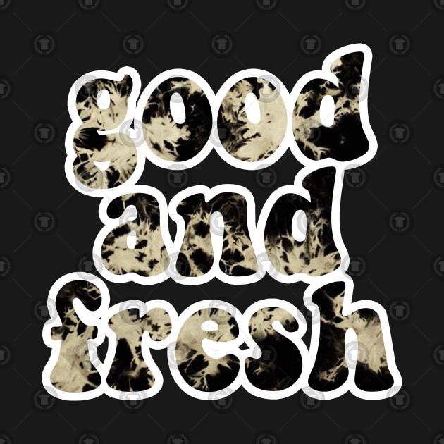 Good and Fresh