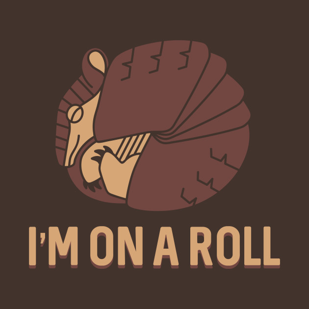 I'm On A Roll Armadillo