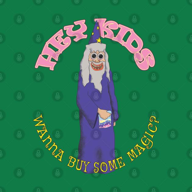 Hey Kids Wanna Buy Some Magic - Wizard Dealer