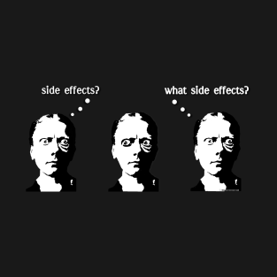 Side Effects? What Side Effects? t-shirts