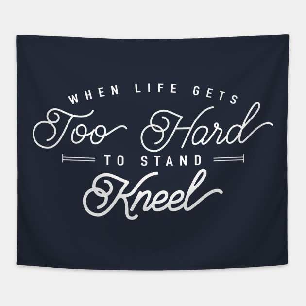 When Life Gets Too Hard To Stand Kneel Take A Knee Tapestry