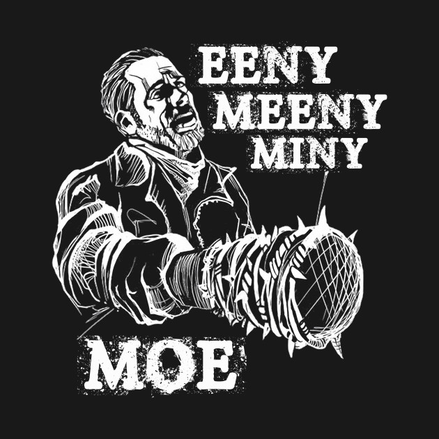 Eeny Meeny Miny Moe The Walking Dead T Shirt Teepublic