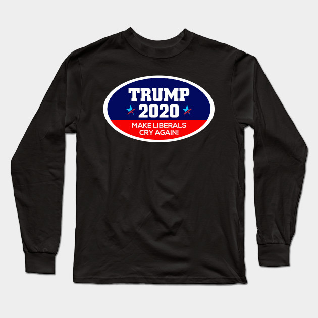d5c91f941 Trump 2020 Make Liberals Cry Again Shirt Political US President Elections  Vote Gift Long Sleeve T-Shirt