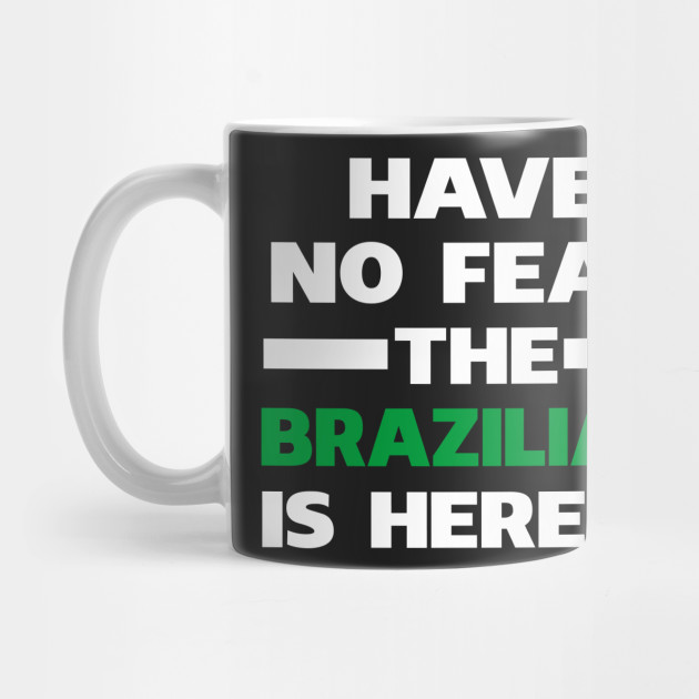 Have No Fear The Brazilian Is Here