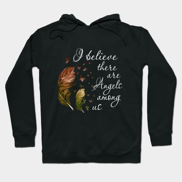 I Believe There Are Angels Among Us Hoodie